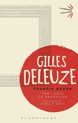 9781350040823: Francis Bacon: The Logic of Sensation (Bloomsbury Revelations)