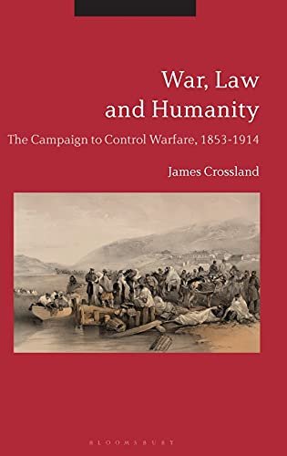 9781350041219: War, Law and Humanity: The Campaign to Control Warfare, 1853-1914