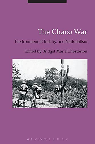 9781350045675: The Chaco War: Environment, Ethnicity, and Nationalism