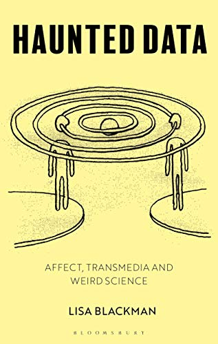 9781350047051: Haunted Data: Affect, Transmedia, Weird Science