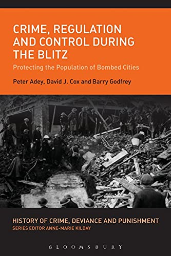 9781350048522: Crime, Regulation and Control During the Blitz: Protecting the Population of Bombed Cities (History of Crime, Deviance and Punishment)
