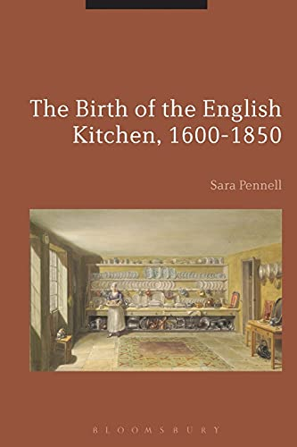The Birth of the English Kitchen, 1600-1850: Pennell, Sara/ Kümin,
