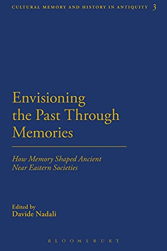 9781350060593: Envisioning the Past Through Memories: How Memory Shaped Ancient Near Eastern Societies (Cultural Memory and History in Antiquity)