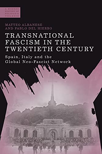 9781350063846: Transnational Fascism in the Twentieth Century: Spain, Italy and the Global Neo-Fascist Network (A Modern History of Politics and Violence)