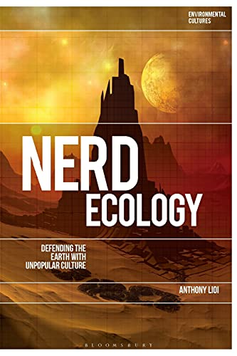 9781350066892: Nerd Ecology: Defending the Earth with Unpopular Culture (Environmental Cultures)
