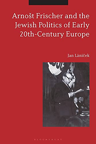 9781350070998: Arnošt Frischer and the Jewish Politics of Early 20th-Century Europe