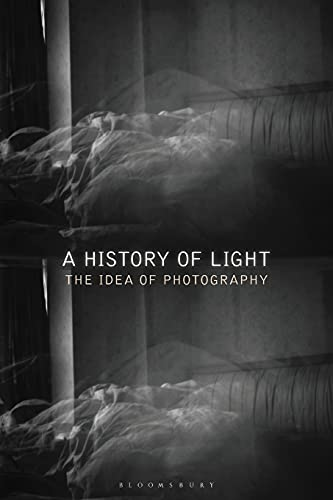 9781350084575: A History of Light: The Idea of Photography