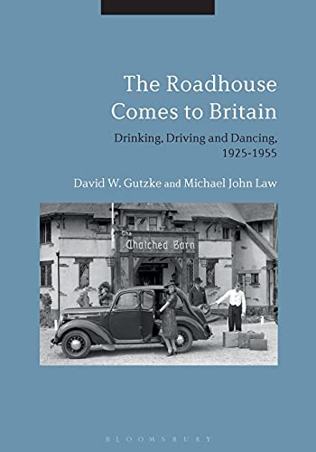 9781350090040: The Roadhouse Comes to Britain: Drinking, Driving and Dancing, 1925-1955