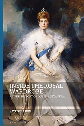 9781350102347: Inside the Royal Wardrobe: A Dress History of Queen Alexandra (Dress and Fashion Research)