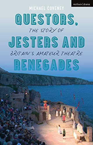 9781350128378: Questors, Jesters and Renegades: The Story of Britain's Amateur Theatre
