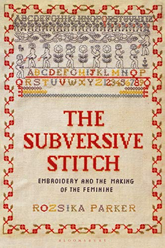 9781350132290: The Subversive Stitch: Embroidery and the Making of the Feminine