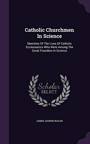 9781353929590: Catholic Churchmen In Science: Sketches Of The Lives Of Catholic Ecclesiastics Who Were Among The Great Founders In Science