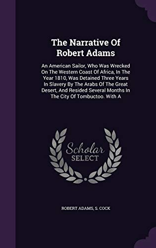 9781353973630: The Narrative Of Robert Adams: An American Sailor, Who Was Wrecked On The Western Coast Of Africa, In The Year 1810, Was Detained Three Years In ... Months In The City Of Tombuctoo. With A