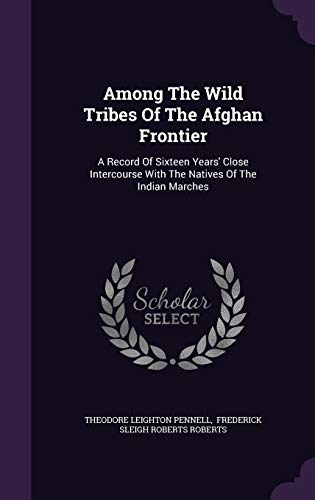 9781353980720: Among The Wild Tribes Of The Afghan Frontier: A Record Of Sixteen Years' Close Intercourse With The Natives Of The Indian Marches