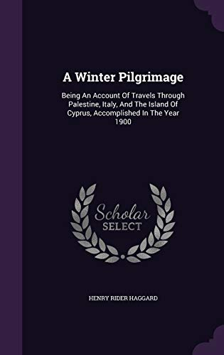 9781354037850: A Winter Pilgrimage: Being An Account Of Travels Through Palestine, Italy, And The Island Of Cyprus, Accomplished In The Year 1900
