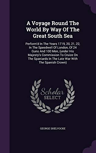 9781354059067: A Voyage Round The World By Way Of The Great South Sea: Perform'd In The Years 1719, 20, 21, 22, In The Speedwell Of London, Of 24 Guns And 100 Men, ... In The Late War With The Spanish Crown)