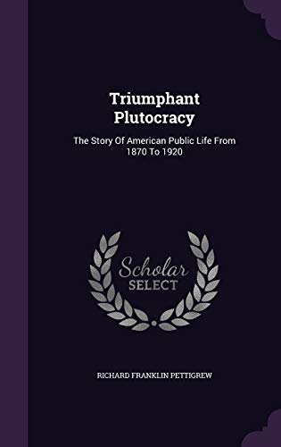 9781354061220: Triumphant Plutocracy: The Story Of American Public Life From 1870 To 1920