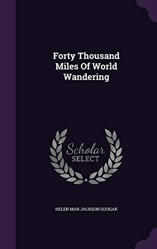 Forty Thousand Miles of World Wandering (Hardback)