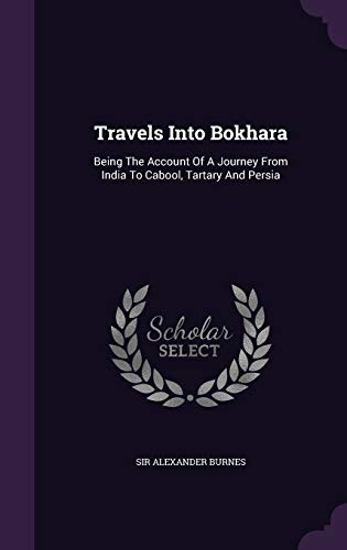 9781354155691: Travels Into Bokhara: Being The Account Of A Journey From India To Cabool, Tartary And Persia