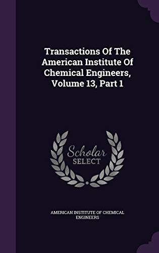 9781354184332: Transactions of the American Institute of Chemical Engineers, Volume 13, Part 1