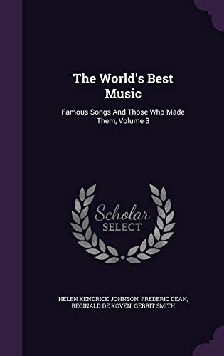 The World s Best Music: Famous Songs: Helen Kendrick Johnson,