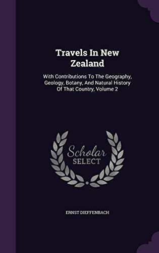 9781354210246: Travels In New Zealand: With Contributions To The Geography, Geology, Botany, And Natural History Of That Country, Volume 2