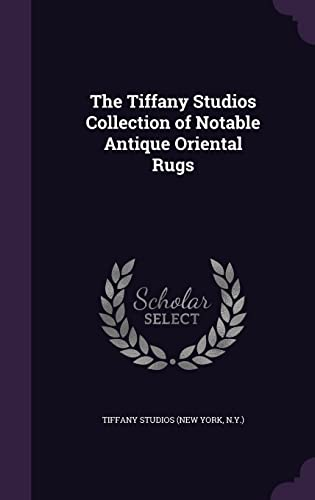 9781354268711: The Tiffany Studios Collection of Notable Antique Oriental Rugs