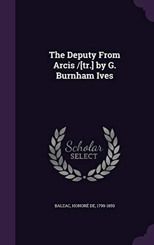 9781354281840: The Deputy From Arcis /[tr.] by G. Burnham Ives
