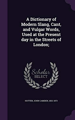 9781354285237: A Dictionary of Modern Slang, Cant, and Vulgar Words, Used at the Present Day in the Streets of London;