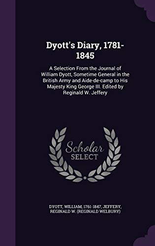 Dyott s Diary, 1781-1845: A Selection from: William Dyott, Reginald