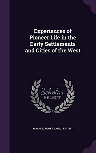 9781354296615: Experiences of Pioneer Life in the Early Settlements and Cities of the West