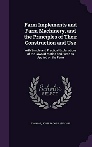 9781354301500: Farm Implements and Farm Machinery, and the Principles of Their Construction and Use: With Simple and Practical Explanations of the Laws of Motion and Force as Applied on the Farm