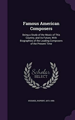 9781354304235: Famous American Composers: Being a Study of the Music of This Country, and Its Future, with Biographies of the Leading Composers of the Present Time