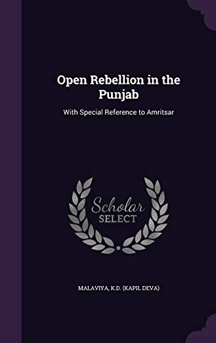 Open Rebellion in the Punjab: With Special: Kd Malaviya