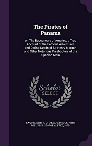 9781354310762: The Pirates of Panama: Or; The Buccaneers of America, a True Account of the Famous Adventures and Daring Deeds of Sir Henry Morgan and Other Notorious Freebooters of the Spanish Main
