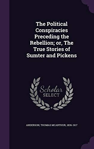 9781354317617: The Political Conspiracies Preceding the Rebellion; Or, the True Stories of Sumter and Pickens