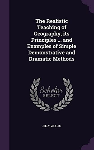 The Realistic Teaching of Geography; Its Principles: William Jolly