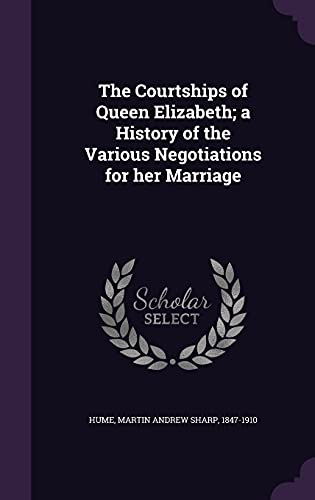 9781354346679: The Courtships of Queen Elizabeth; A History of the Various Negotiations for Her Marriage