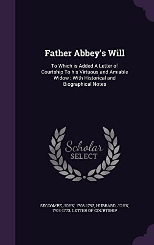 9781354350669: Father Abbey's Will: To Which Is Added a Letter of Courtship to His Virtuous and Amiable Widow: With Historical and Biographical Notes