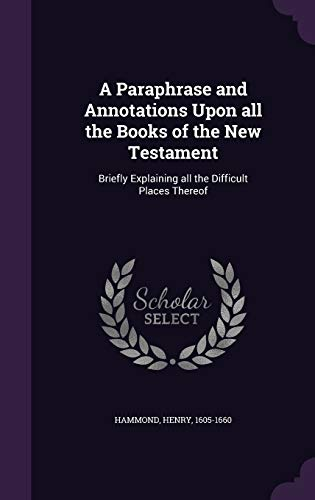 9781354351994: A Paraphrase and Annotations Upon All the Books of the New Testament: Briefly Explaining All the Difficult Places Thereof