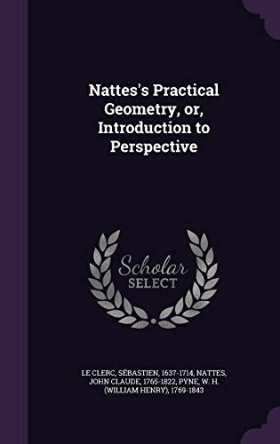 Nattes s Practical Geometry, Or, Introduction to: Sebastien Le Clerc,