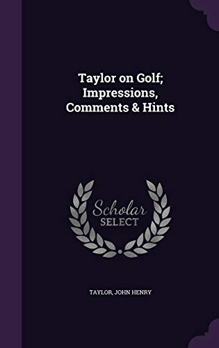 9781354395622: Taylor on Golf; Impressions, Comments & Hints
