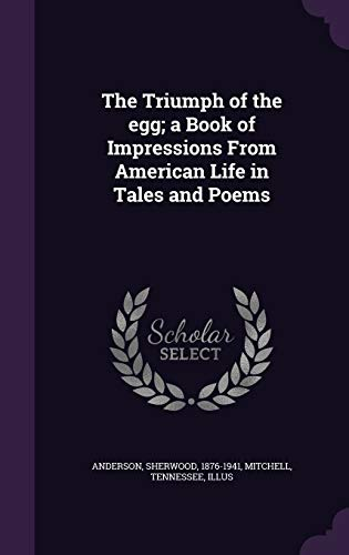 9781354398678: The Triumph of the Egg; A Book of Impressions from American Life in Tales and Poems