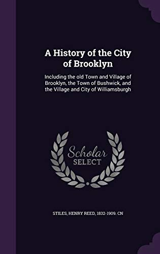 9781354411209: A History of the City of Brooklyn: Including the Old Town and Village of Brooklyn, the Town of Bushwick, and the Village and City of Williamsburgh