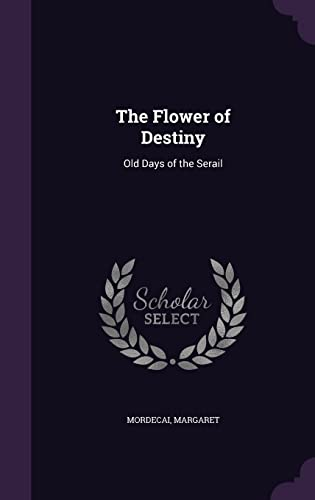 9781354417751: The Flower of Destiny: Old Days of the Serail