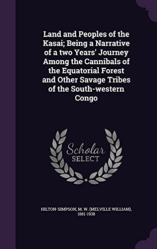 9781354422403: Land and Peoples of the Kasai; Being a Narrative of a Two Years' Journey Among the Cannibals of the Equatorial Forest and Other Savage Tribes of the South-Western Congo