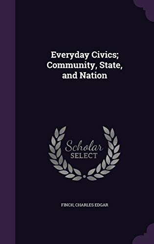 Everyday Civics; Community, State, and Nation (Hardback): Charles Edgar Finch