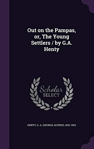 9781354435533: Out on the Pampas, Or, the Young Settlers / By G.A. Henty