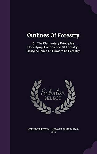 9781354446515: Outlines of Forestry: Or, the Elementary Principles Underlying the Science of Forestry: Being a Series of Primers of Forestry