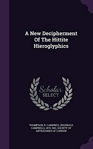 9781354447147: A New Decipherment of the Hittite Hieroglyphics